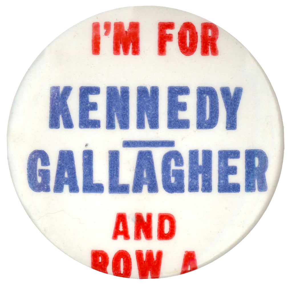 I'M FOR KENNEDY GALLAGHER AND ROW A