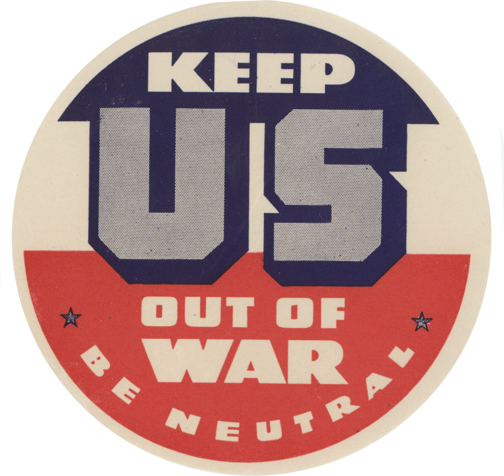 KEEP US OUT OF WAR  BE NEUTRAL