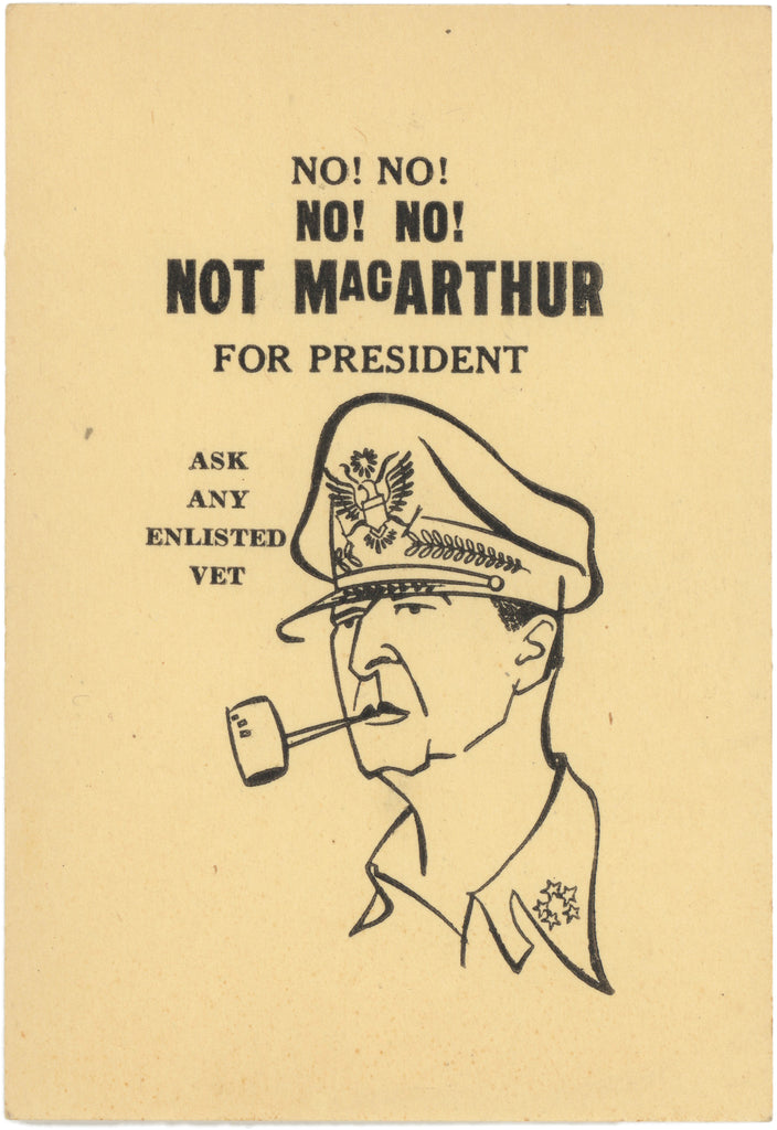NO! NO! NO! NO! NOT MacARTHUR FOR PRESIDENT  ASK ANY ENLISTED VET