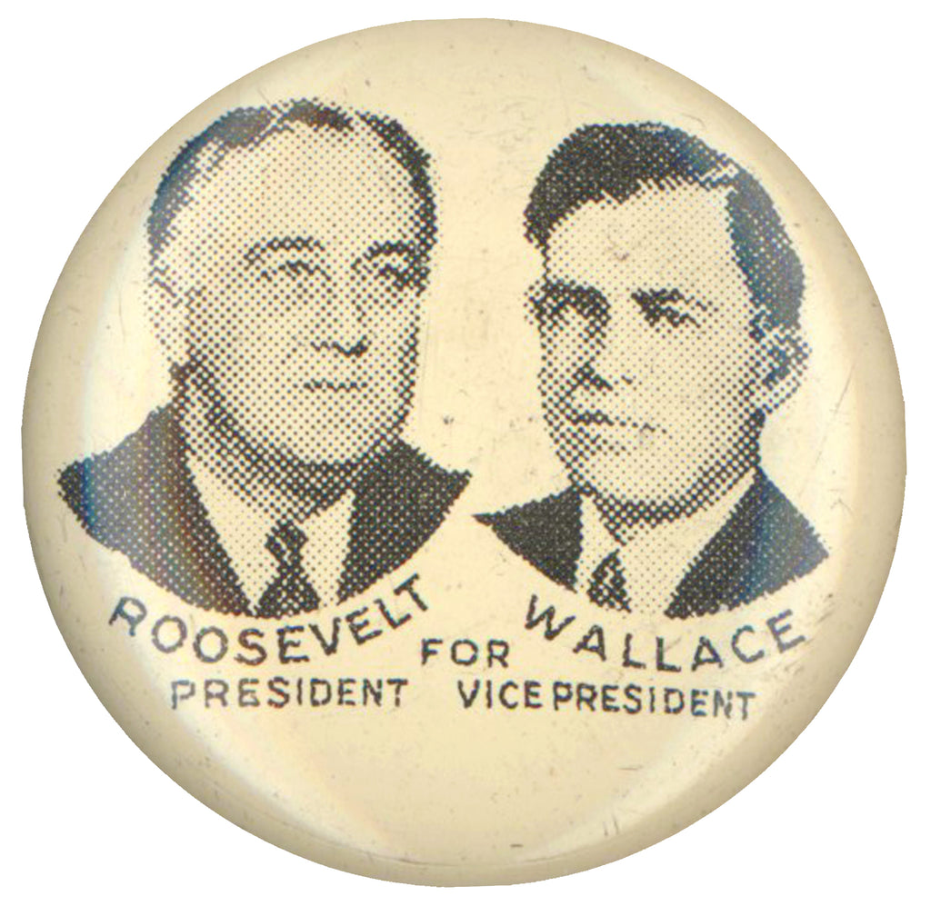 ROOSEVELT FOR PRESIDENT  WALLACE FOR VICE PRESIDENT