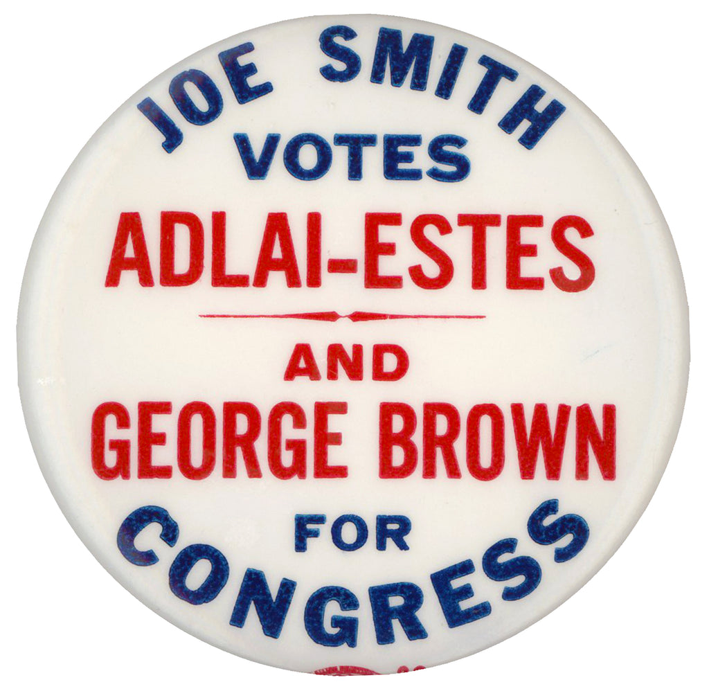 JOE SMITH VOTES ADLAI-ESTES AND GEORGE BROWN FOR CONGRESS