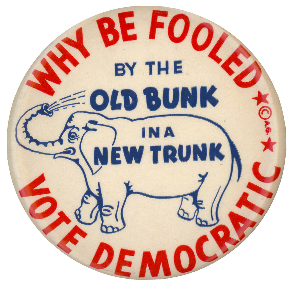 WHY BE FOOLED BY THE OLD BUNK IN A NEW TRUNK  VOTE DEMOCRATIC