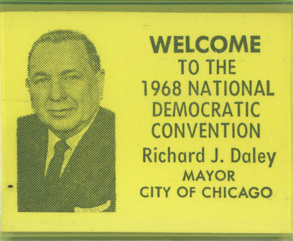 WELCOME TO THE 1968 DEMOCRATIC CONVENTION  Richard J. Daley MAYOR