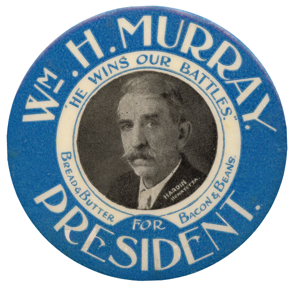 "Wm. H. MURRAY FOR PRESIDENT ""HE WINS OUR BATTLES"" Bread & Butter Bacon & Beans"