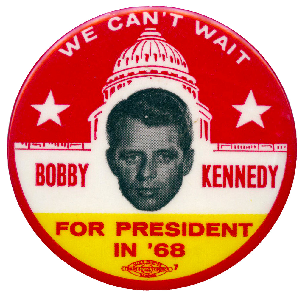 WE CAN'T WAIT  BOBBY KENNEDY FOR PRESIDENT IN '68