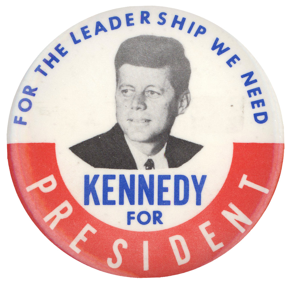 "FOR THE LEADERSHIP WE NEED  KENNEDY FOR PRESIDENT  (3 1/2"")"
