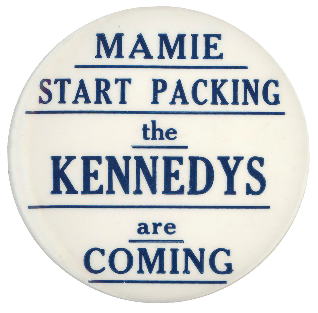 MAMIE START PACKING the KENNEDYS are COMING