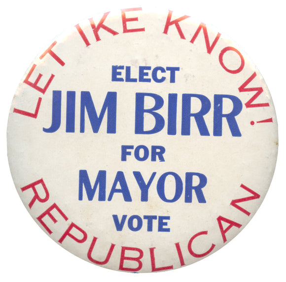 LET IKE KNOW! JIM BIRR FOR MAYOR (Indianapolis) VOTE REPUBLICAN