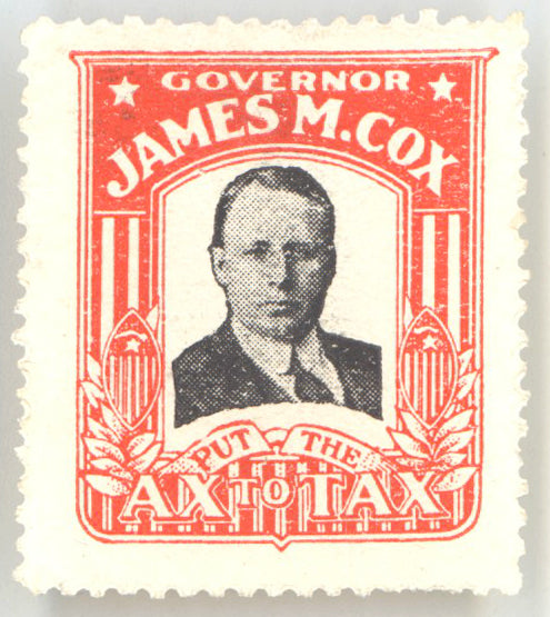 GOVERNOR JAMES M. COX  PUT THE AX TO TAX