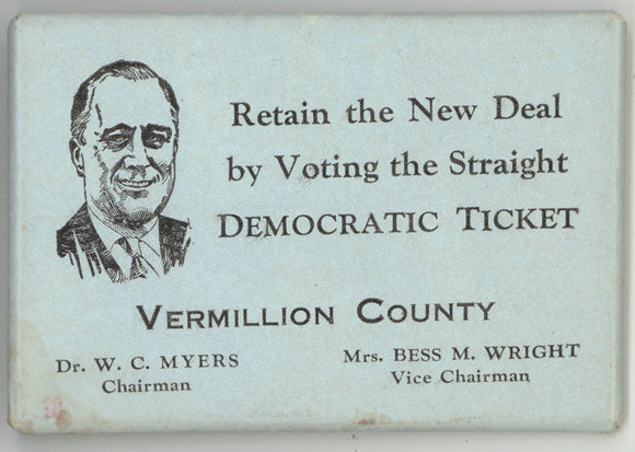Retain the New Deal by Voting the Straight DEMOCRATIC TICKET VERMILLION COUNTY