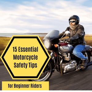 15 Motorcycle Safety Tips Every Beginner Should Know