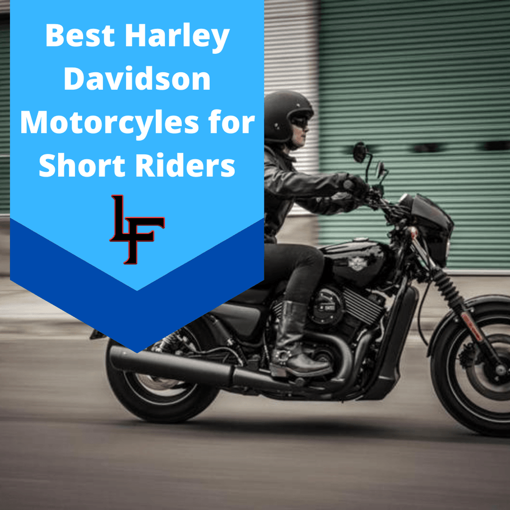 Ultimate Guide To Harleys For Short Riders Leather Face Motorcycle Gear
