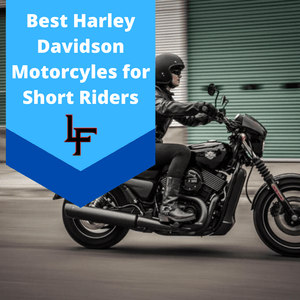 Best Harley Motorcycles for Short Riders
