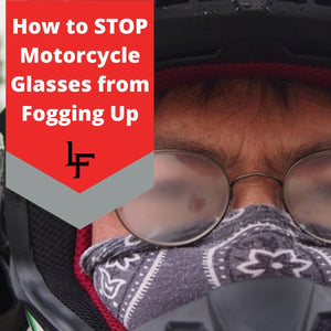 How To Stop Your Motorcycle Glasses From Fogging Up