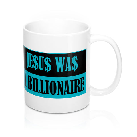 Jesus was a Billionaire Mug 11 oz