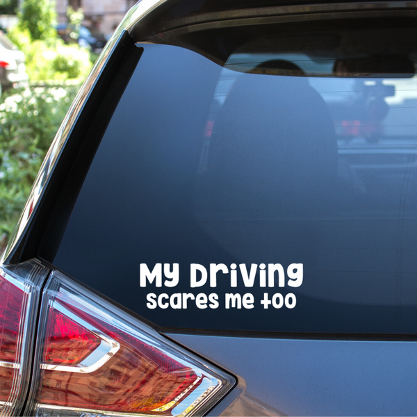 My Driving Scares Me Too Auto Window Decal
