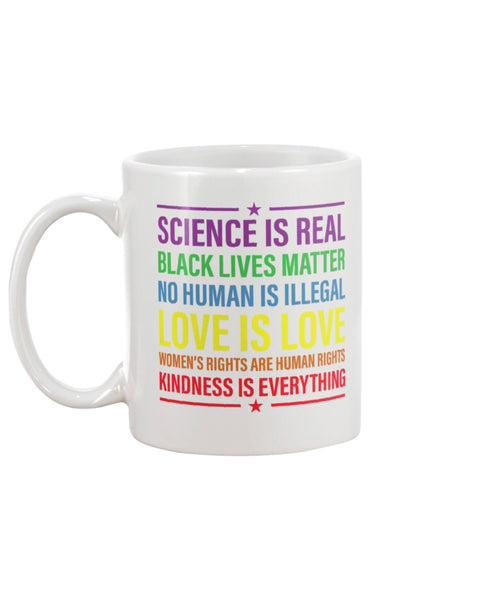 Science is Real, Black Lives Matter No Human is Illegal, Love is Love, Women's Rights are Human Rights, Kindness is Everything White Beverage Mug