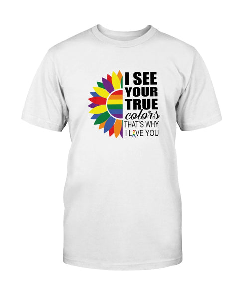 I see your True Colors, that's why I love you Graphic T-Shirt (more colors)