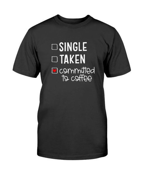 Single - Taken - committed to coffee Graphic T-Shirt (more colors)