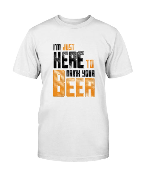 I'm just here to drink your beer Graphic T-Shirt (more colors)
