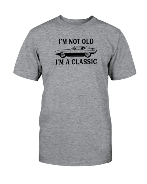 I'm Not Old I'm A Classic Graphic T-Shirt (more colors)