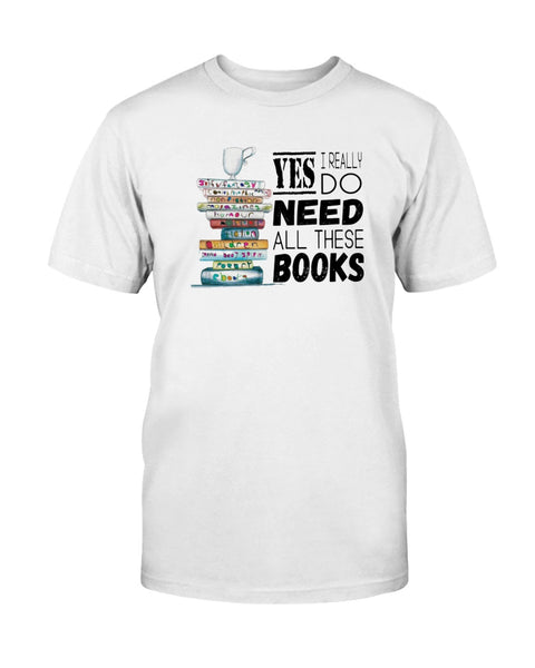 Yes I Really Do Need All These Books Graphic T-Shirt (more colors)