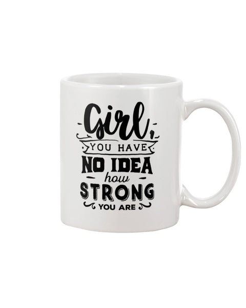 Girl you have No idea how Strong you are White Beverage Mug