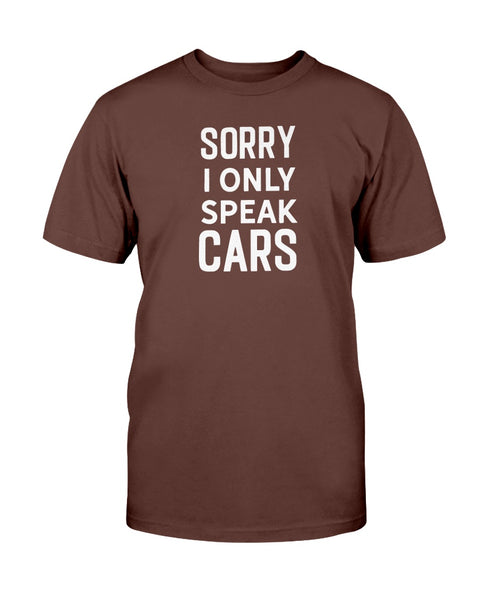 Sorry I Only Speak Cars Graphic T-Shirt (more colors)