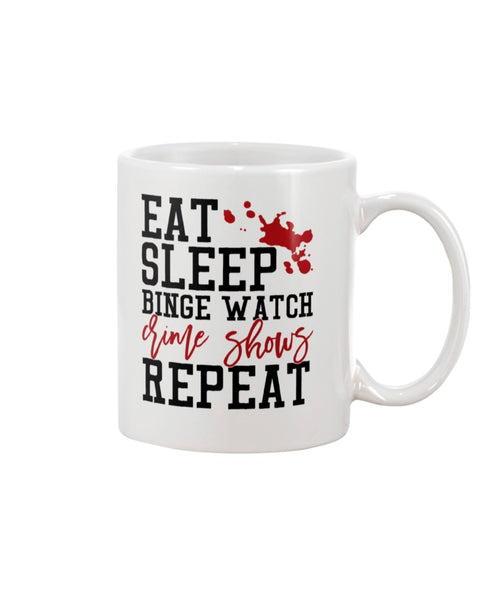 Eat sleep binge watch Crime Shows Repeat White Beverage Mug
