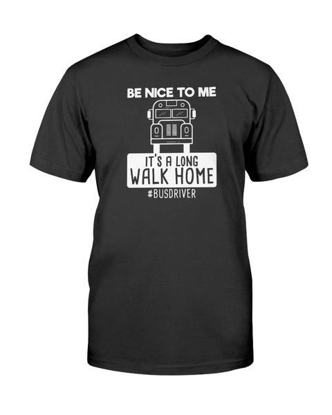 Be Nice To Me It's A Long Walk Home Graphic T-Shirt (more colors)