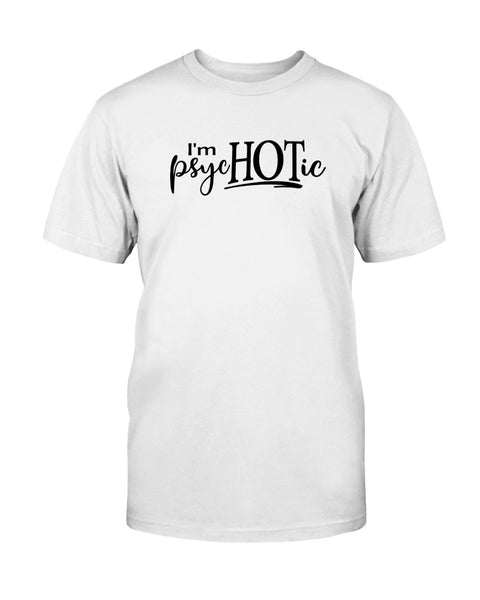 I'm psycHOTic Graphic T-Shirt (more colors)