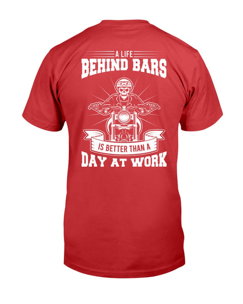 A Life Behind Bars is Better than a Day at Work Graphic T-Shirt (more colors)