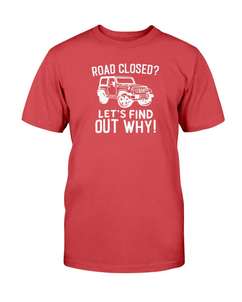 Roads Closed? Let's find Out Why! Graphic T-Shirt (more colors)