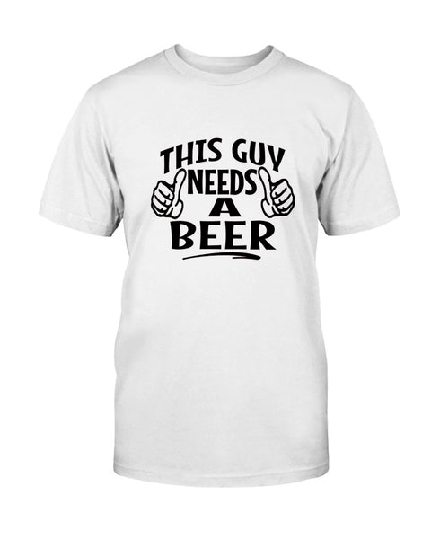 This Guy Needs A Beer Graphic T-Shirt (more colors)