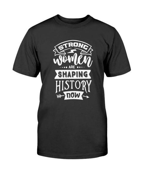 Strong Women are shaping History now Graphic T-Shirt (more colors)