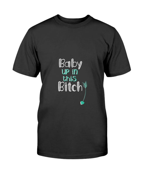Baby up in this bitch Graphic T-Shirt (more colors)