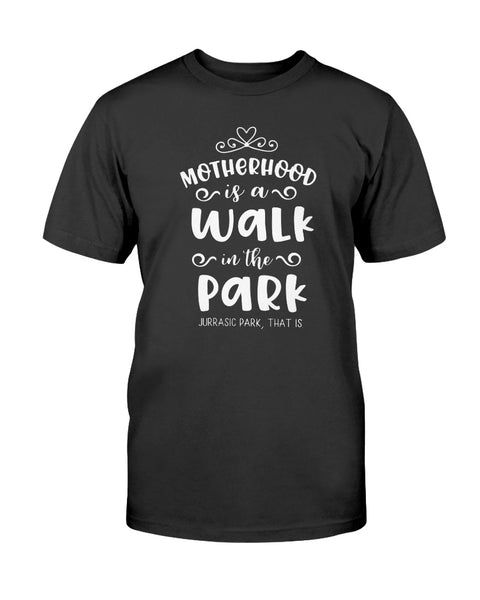 Motherhood Is A Walk In The Park, Jurassic Park That Is Graphic T-Shirt (more colors)