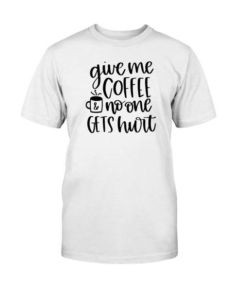 Give Me Coffee & No One Gets Hurt Graphic T-Shirt (more colors)