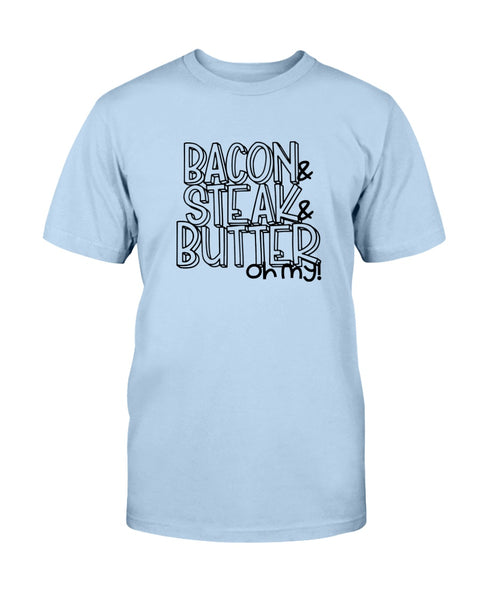 Bacon & Steak & Butter Oh My! Graphic T-Shirt (more colors)