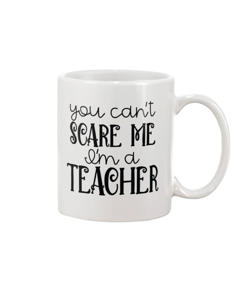 You Can't Scare Me I'm A Teacher White Beverage Mug