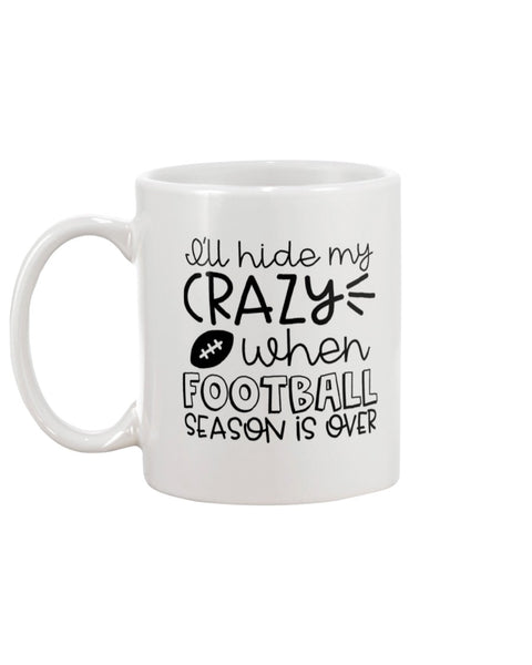 I'll Hide My Crazy When Football Season Is Over White Beverage Mug