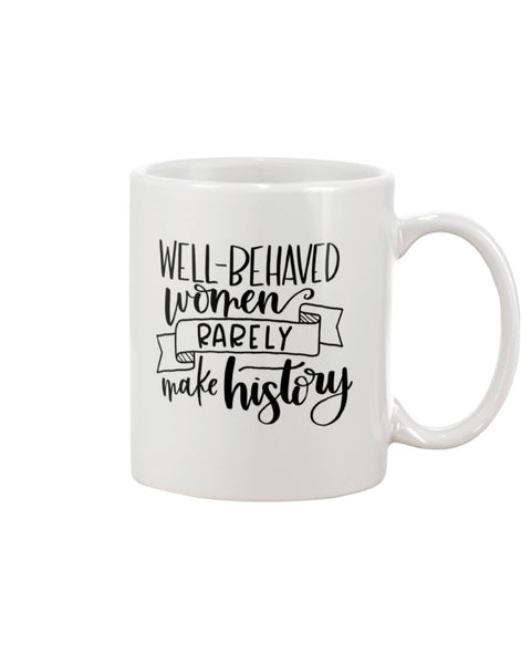 Well-Behaved Women Rarely Make History White Beverage Mug
