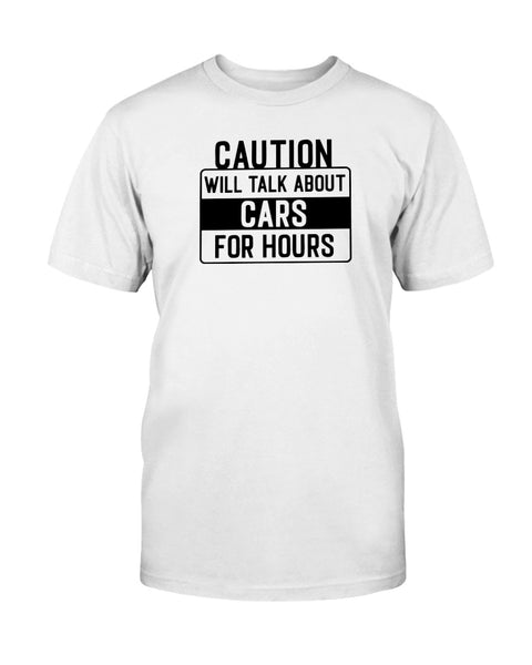 Caution Will Talk About Cars For Hours Graphic T-Shirt (more colors)