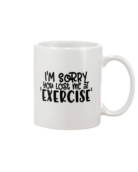 I'm Sorry You Lost Me At Exercise White Beverage Mug