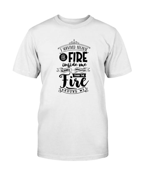 I Survived because the Fire Graphic T-Shirt (more colors)