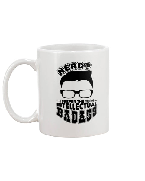Nerd? I Prefer The Term Intellectual Badass White Beverage Mug