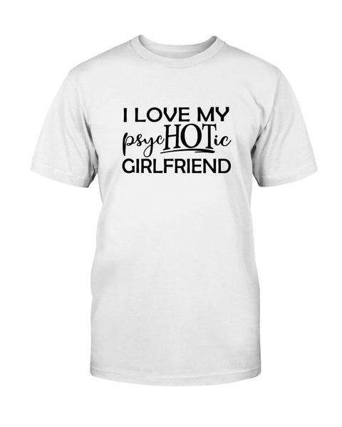I Love My psycHOTic Girlfriend Graphic T-Shirt (more colors)