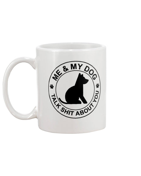 Me & My Dog Talk Shit About You White Beverage Mug
