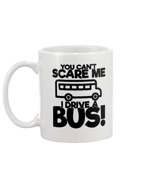 You Can't Scare Me I Drive A Bus! White Beverage Mug
