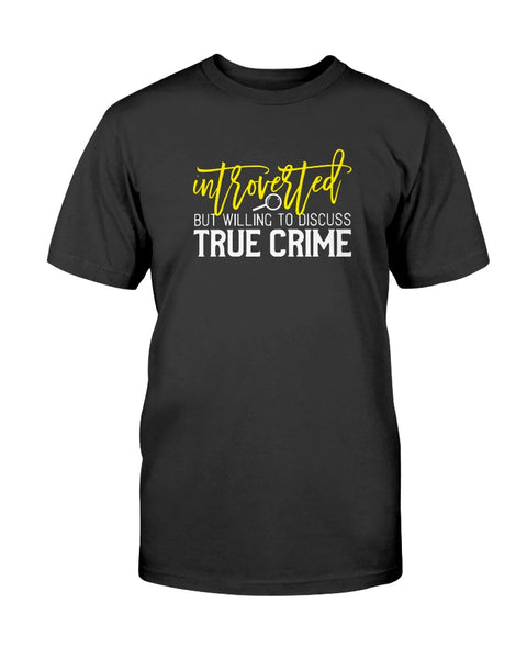 Introverted but willing to discuss True Crime Graphic T-Shirt (more colors)